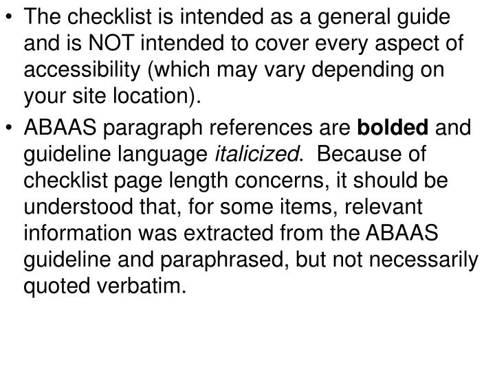 The checklist is intended as a general guide and is NOT intended to cover every aspect of accessibility (which may vary depending on your site location).
