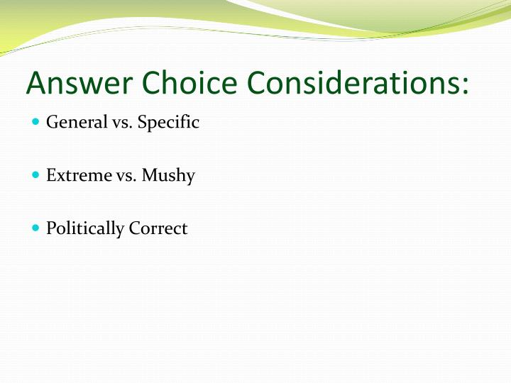 Answer Choice Considerations: