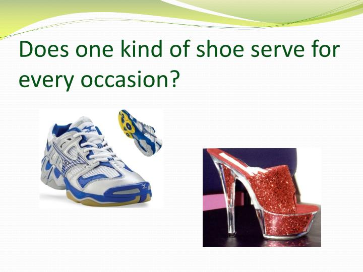 Does one kind of shoe serve for every occasion?