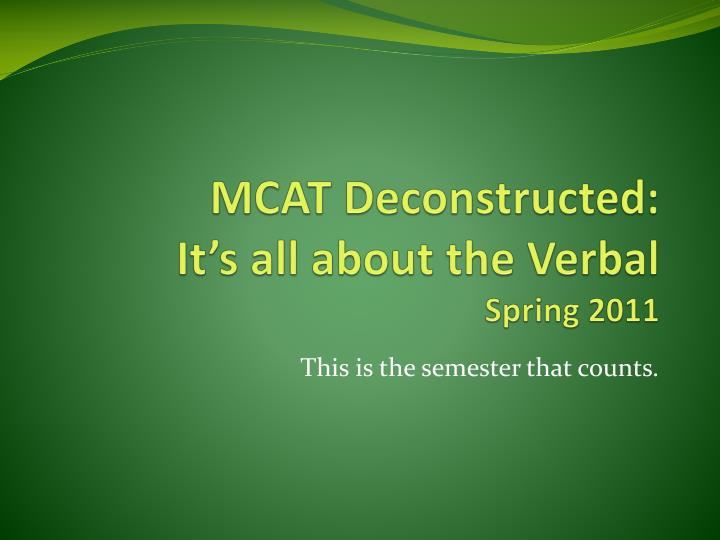 mcat deconstructed it s all about the verbal spring 2011