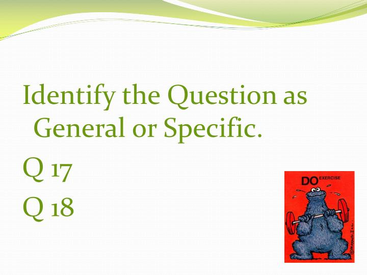 Identify the Question as General or Specific.