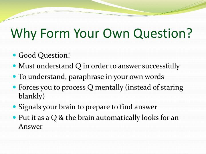 Why Form Your Own Question?