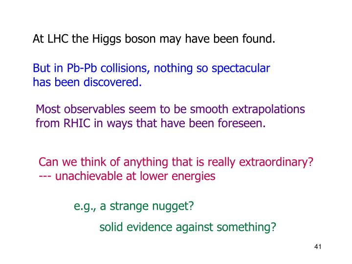 At LHC the Higgs boson may have been found.