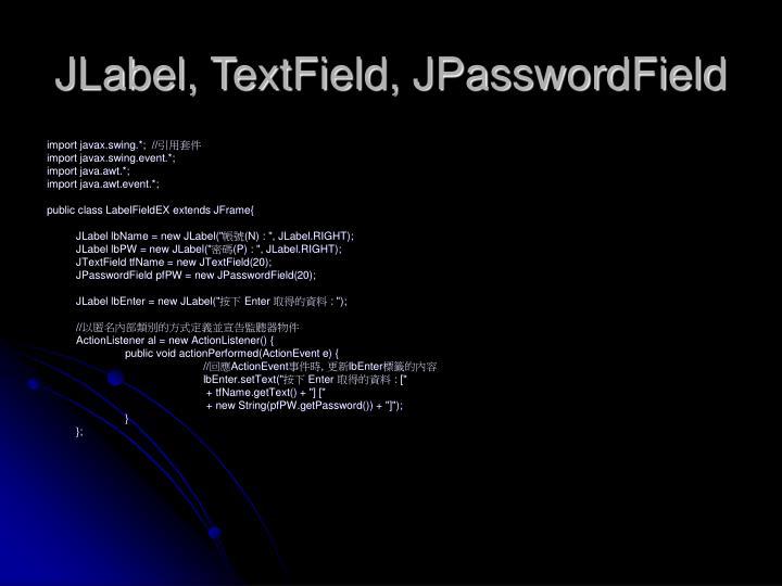JLabel, TextField, JPasswordField