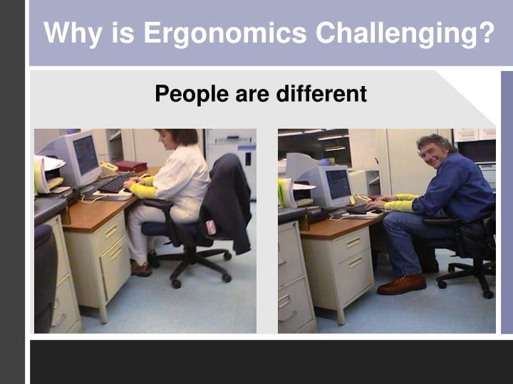 Why is Ergonomics Challenging?