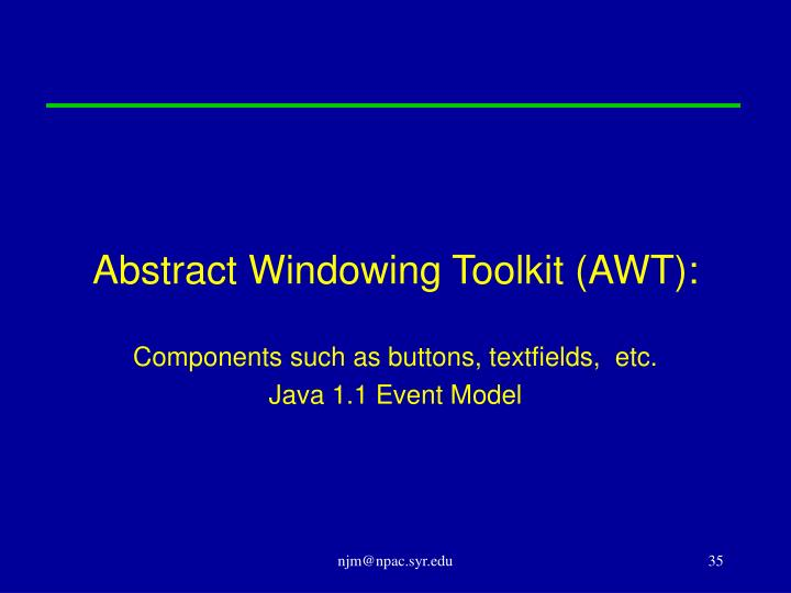 Abstract Windowing Toolkit (AWT):