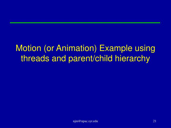 Motion (or Animation) Example using threads and parent/child hierarchy