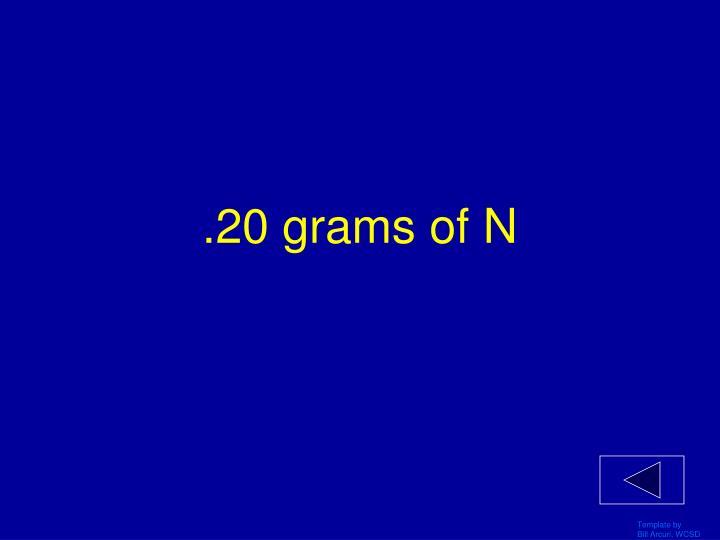 .20 grams of N