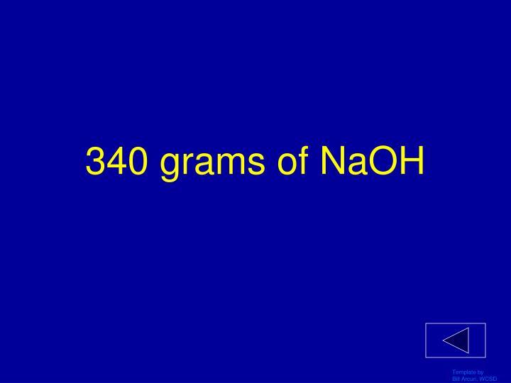 340 grams of NaOH