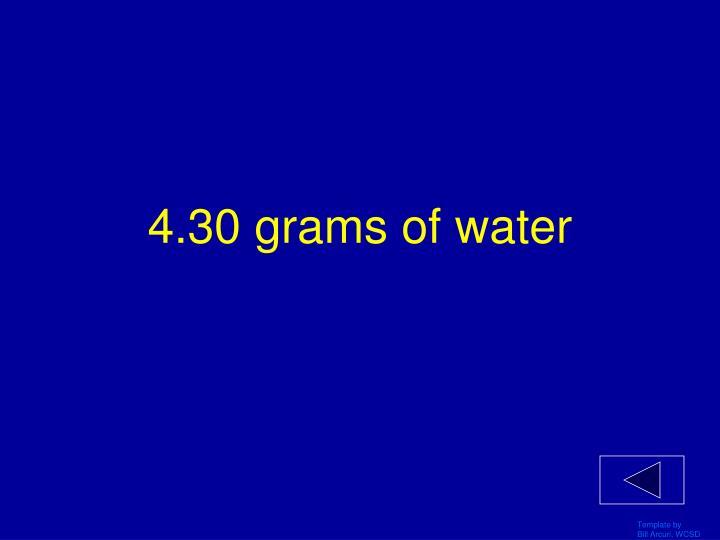 4.30 grams of water