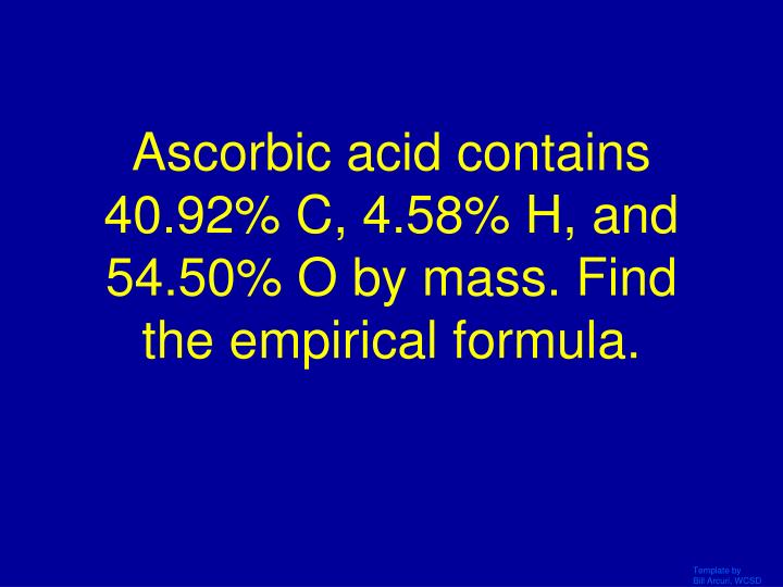 Ascorbic acid contains 40.92% C, 4.58% H, and 54.50% O by mass. Find the empirical formula.
