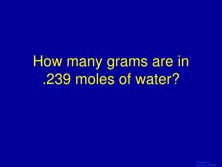 How many grams are in .239 moles of water?