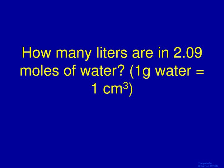 How many liters are in 2.09 moles of water? (1g water = 1 cm