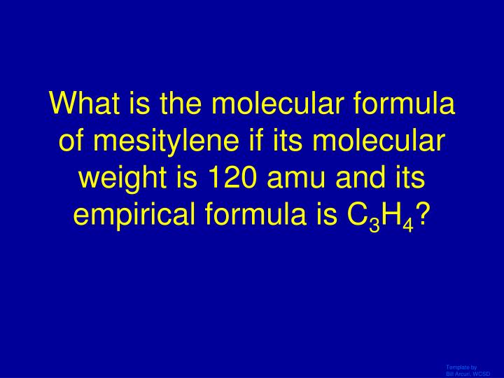What is the molecular formula of mesitylene if its molecular weight is 120 amu and its empirical formula is C