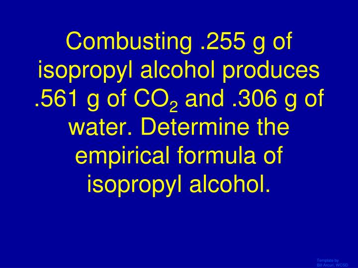 Combusting .255 g of isopropyl alcohol produces .561 g of CO
