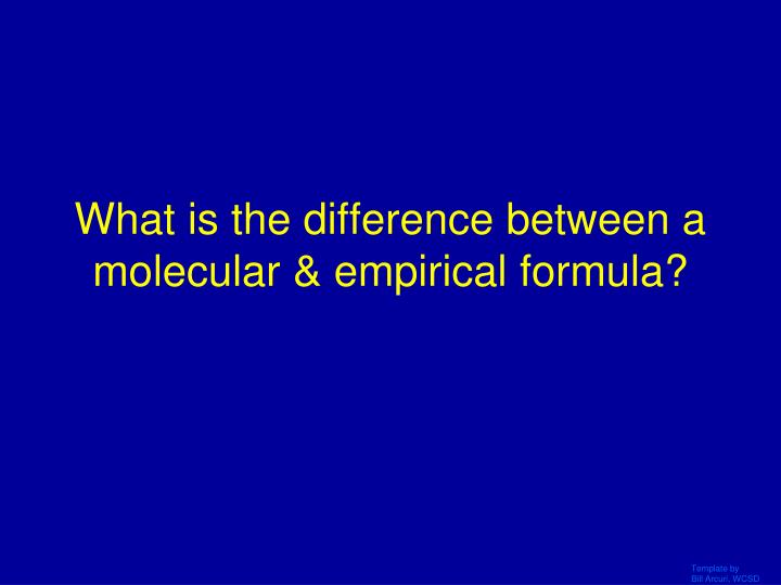 What is the difference between a molecular & empirical formula?