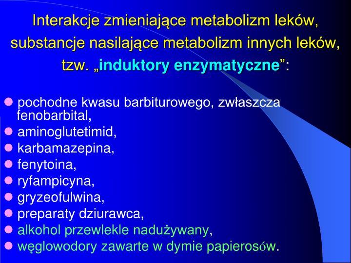 """Interakcje zmieniające metabolizm leków, substancje nasilające metabolizm innych leków, tzw. """""""