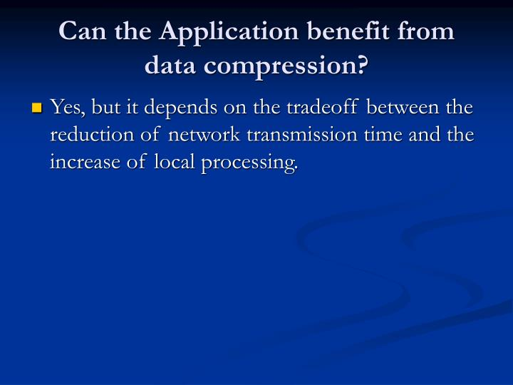 Can the Application benefit from data compression?
