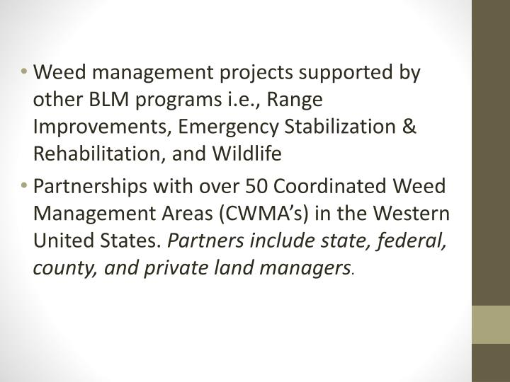 Weed management projects supported by other BLM programs i.e., Range Improvements, Emergency Stabilization & Rehabilitation, and Wildlife