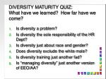 diversity maturity quiz what have we learned how far have we come