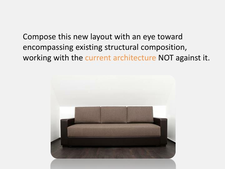 Compose this new layout with an eye toward encompassing existing structural composition, working with the