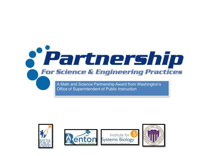 A Math and Science Partnership Award from Washington's Office of Superintendent of Public Instruction