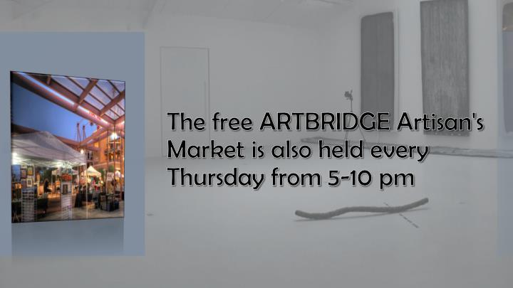 The free ARTBRIDGE Artisan's Market is also held every Thursday