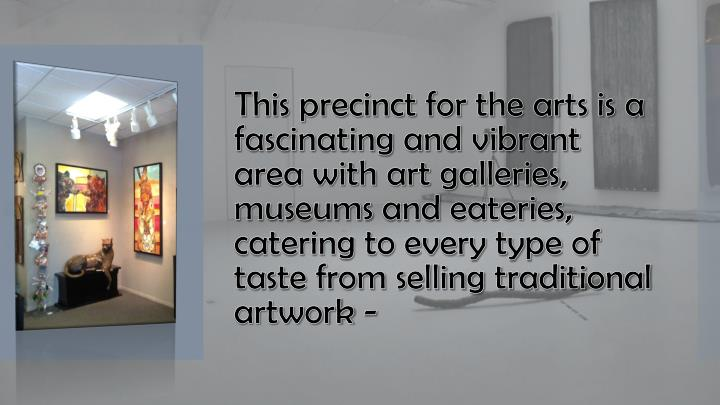 This precinct for the arts is a fascinating and vibrant area with art galleries,