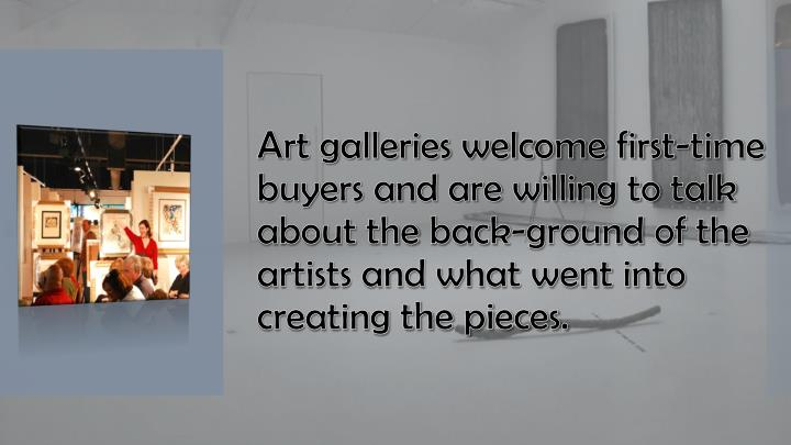 Art galleries welcome first-time buyers and are willing to