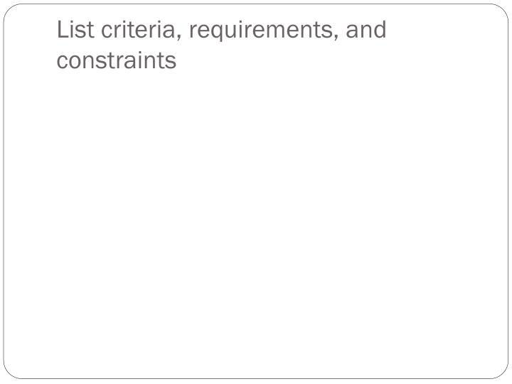 List criteria, requirements, and constraints
