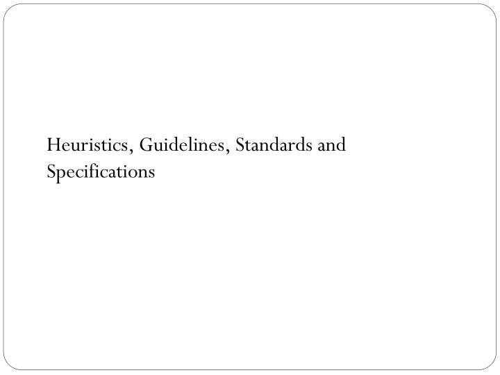 Heuristics, Guidelines, Standards and