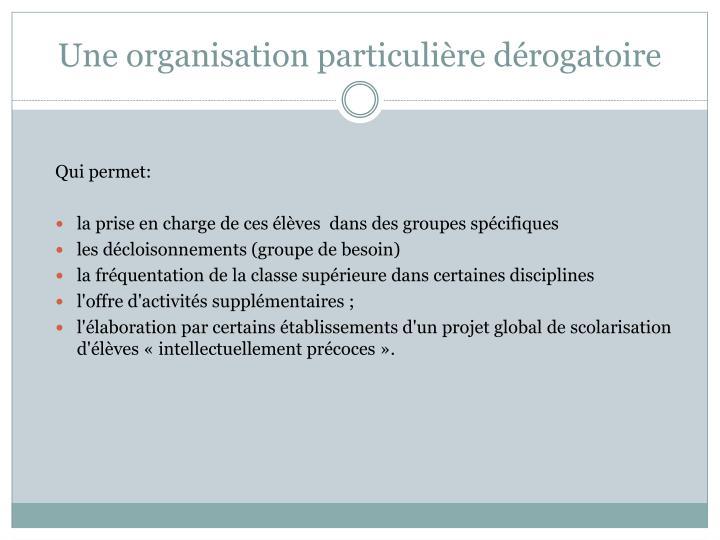 Une organisation particulière dérogatoire