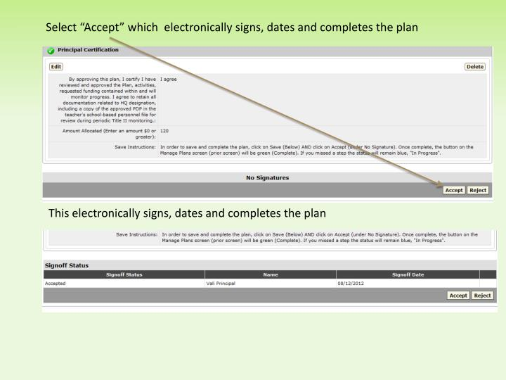 "Select ""Accept"" which  electronically signs, dates and completes the plan"