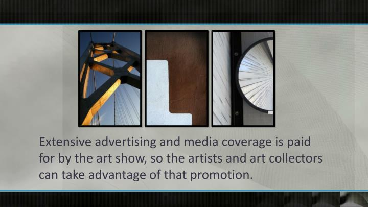 Extensive advertising and media coverage is paid