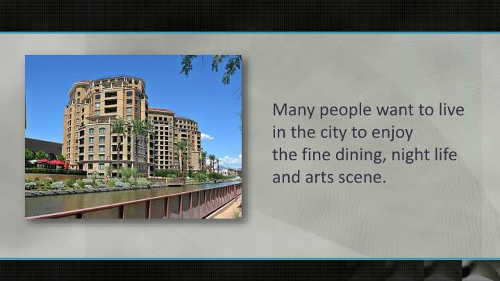 Many people want to live in the city to enjoy