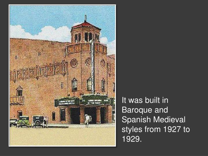 It was built in Baroque and Spanish Medieval styles from 1927 to 1929.