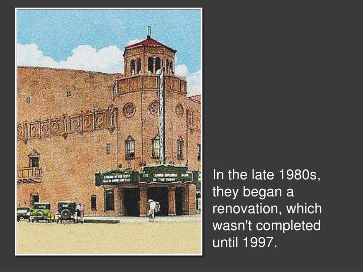 In the late 1980s, they began a renovation, which wasn't completed until 1997.