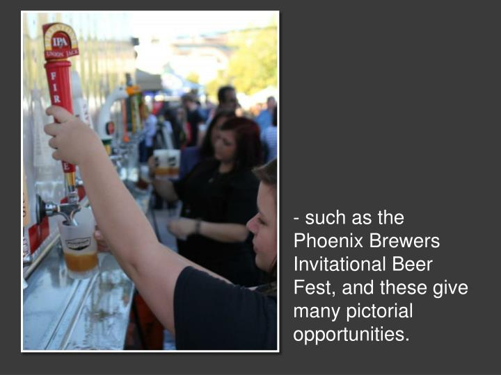 - such as the Phoenix Brewers Invitational Beer Fest, and these give many pictorial opportunities.