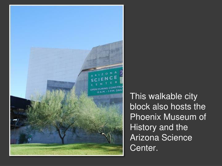 This walkable city block also hosts the Phoenix Museum of History and the Arizona Science Center.