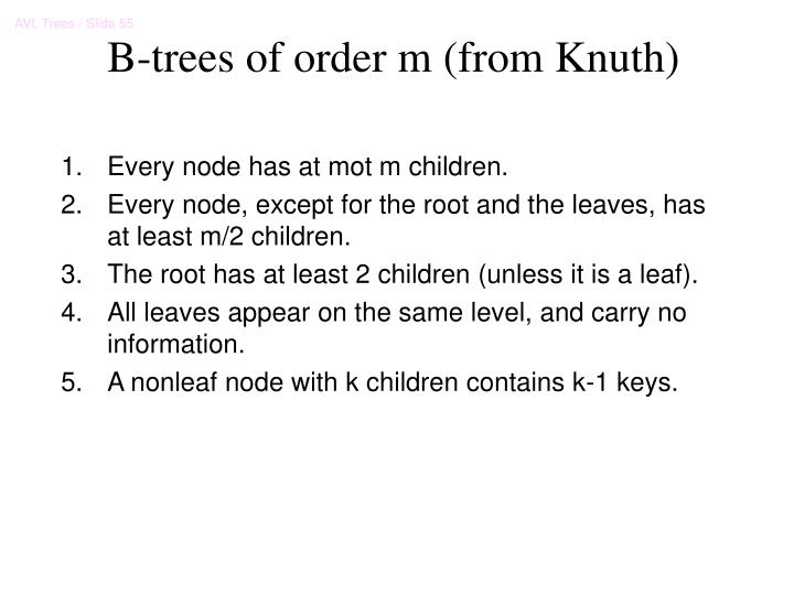 B-trees of order m (from Knuth)