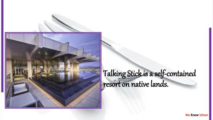 Talking Stick is a self-contained resort on native lands.