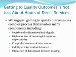 getting to quality outcomes is not just about hours of direct services
