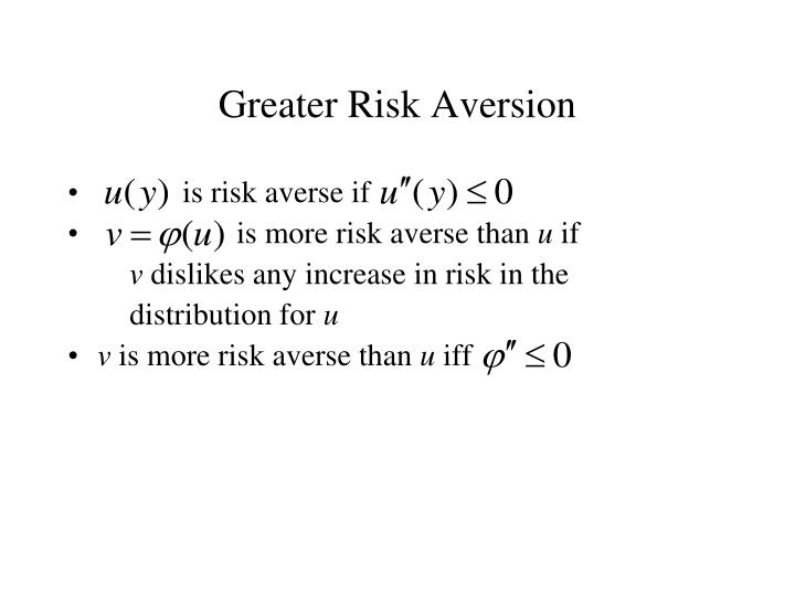 Greater risk aversion