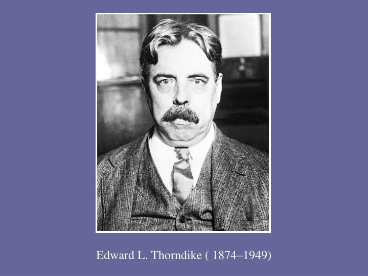 Edward L. Thorndike ( 1874–1949)