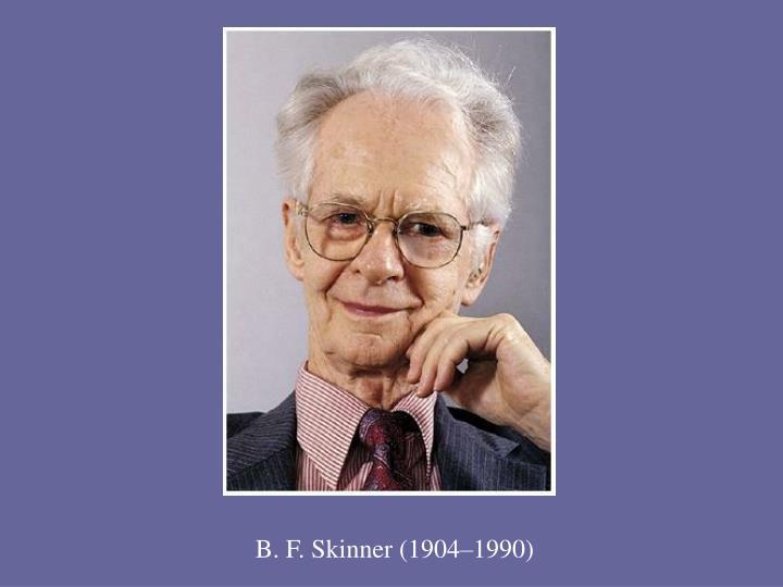 B. F. Skinner (1904–1990)