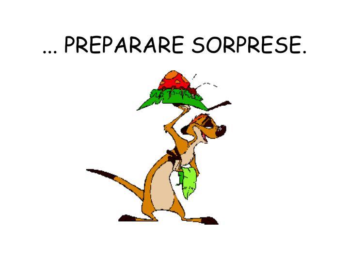 ... PREPARARE SORPRESE.
