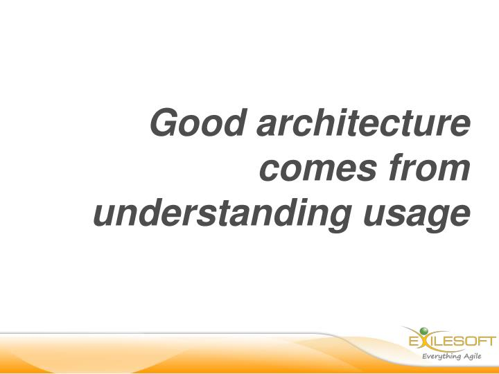 Good architecture comes from