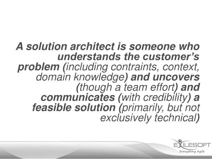 A solution architect is someone who understands the customer's problem (