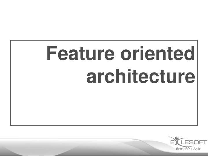 Feature oriented architecture