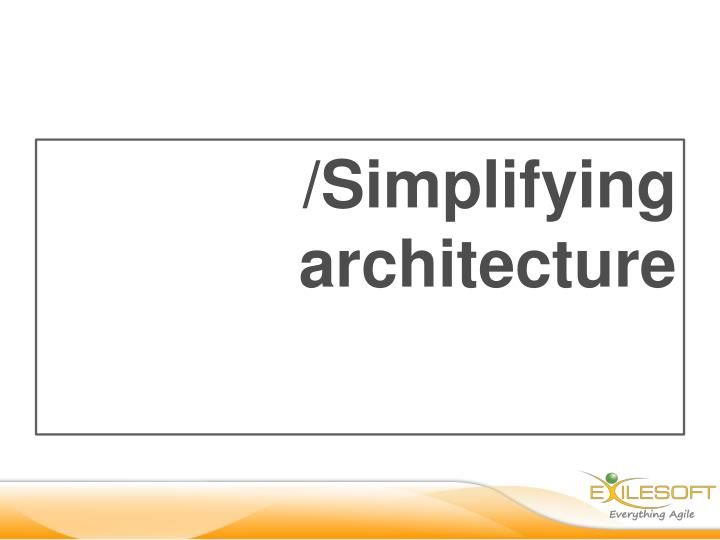 /Simplifying architecture